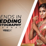 Trends in Wedding Photography Chennai